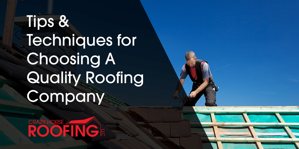 Tips And Techniques For Choosing A Quality Roofing Company