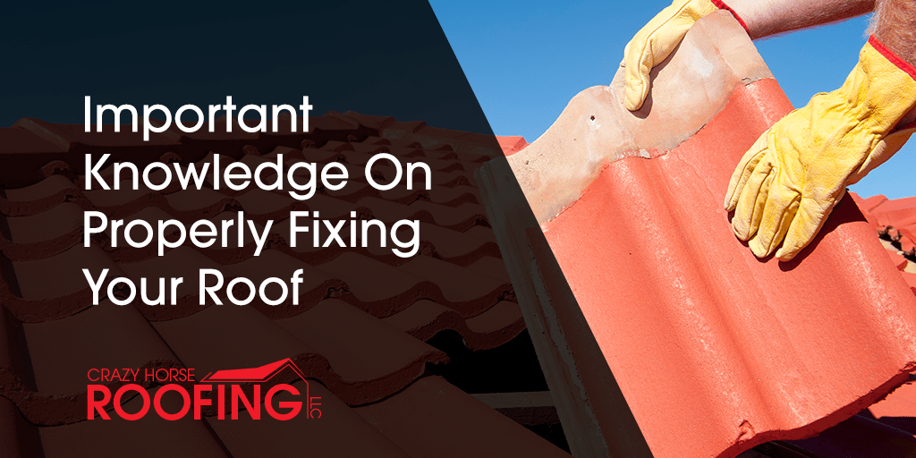 Important Knowledge On Properly Fixing Your Roof