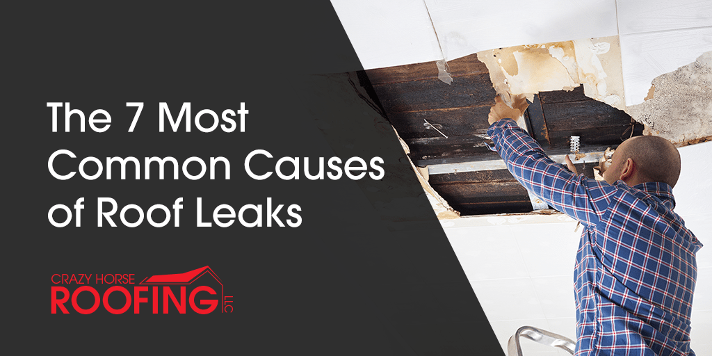 The 7 Most Common Causes Of Roof Leaks