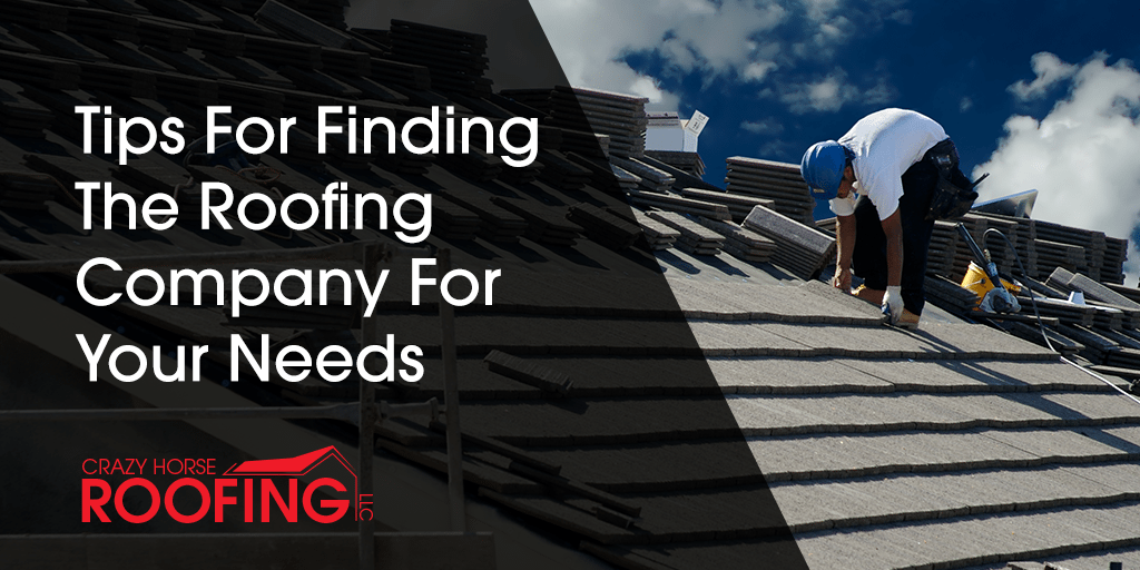 Tips For Finding The Roofing Company For Your Needs
